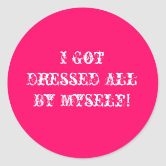 I Got Dressed All By Myself! Classic Round Sticker