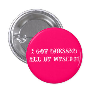 I Got Dressed All By Myself! Pinback Button