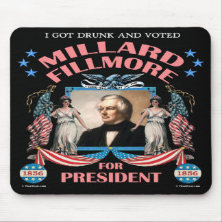 'I Got Drunk and Voted Fillmore!' Mousepad