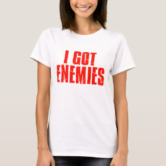 I Got Enemies T-Shirt