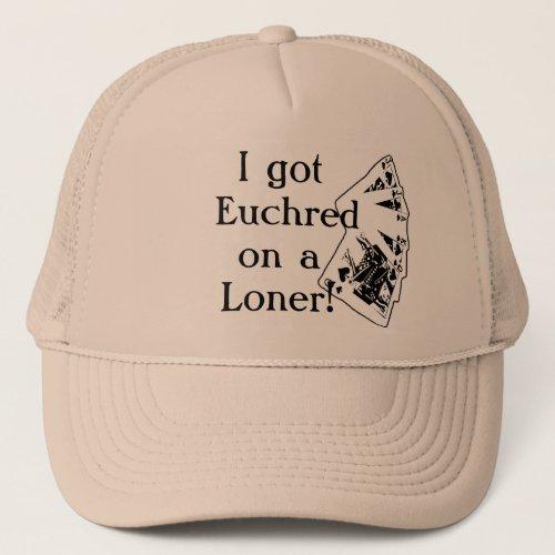 I got Euchred on a Loner Trucker Hat