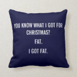 I GOT FAT FOR CHRISTMAS FUNNY PILLOW
