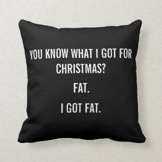 I GOT FAT FOR CHRISTMAS FUNNY PILLOW - BLACK