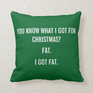 I GOT FAT FOR CHRISTMAS FUNNY PILLOW - GREEN