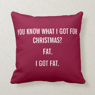 I GOT FAT FOR CHRISTMAS FUNNY PILLOW - RED