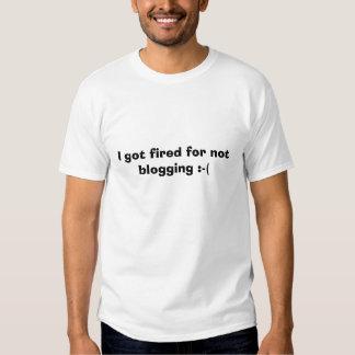 I got fired for not blogging :-( t-shirt