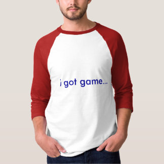 i got game... t shirt