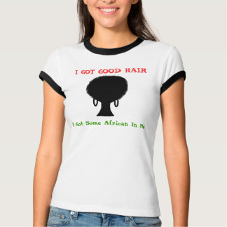 I GOT GOOD HAIR (w/ Afro) T-Shirt