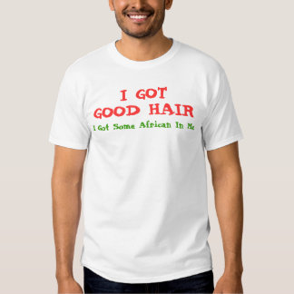 I GOT GOOD HAIR (w/o Afro) T-Shirt