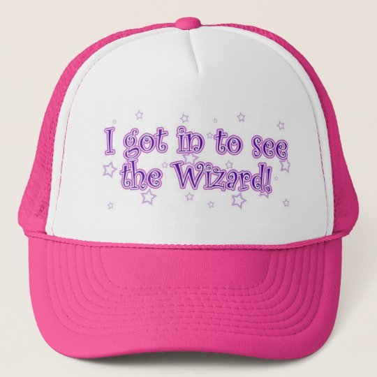 I got in to see the Wizard! Trucker Hat