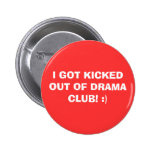 I GOT KICKED OUT OF DRAMA CLUB! :) BUTTONS