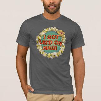 I got lei'd on Maui T-Shirt