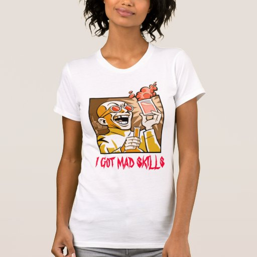 I GOT MAD SKILLS T-Shirt