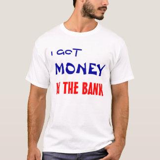 I GOT , MONEY, IN THE BANK T-Shirt