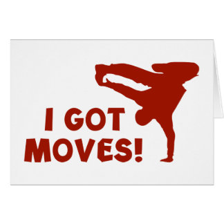 I GOT MOVES! GREETING CARD