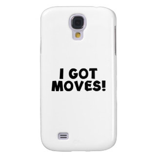 I GOT MOVES! SAMSUNG GALAXY S4 CASE