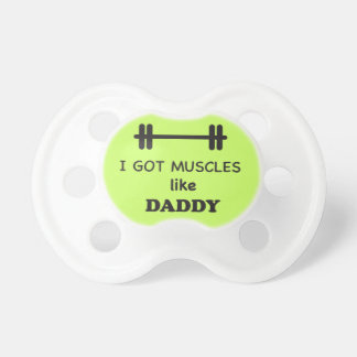 I got muscles like daddy pacifier