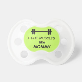 I got muscles like mommy pacifier