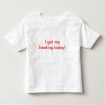 I got my beating today! toddler t-shirt
