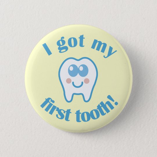I Got My First Tooth Pinback Button