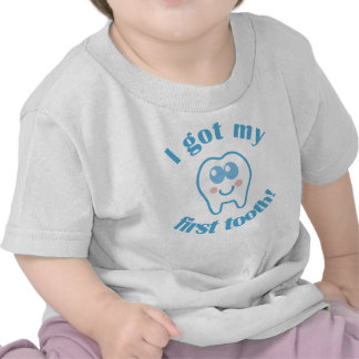 I Got My First Tooth T Shirts