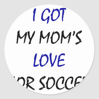 I Got My Mom's Love For Soccer Stickers