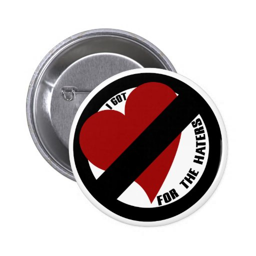 I got no love for the haters buttons