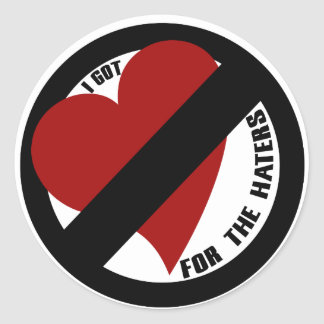 I got no love for the haters classic round sticker