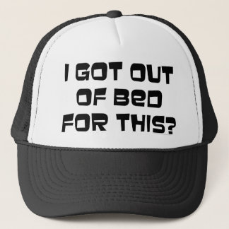 I Got Out of Bed for This? Trucker Hat