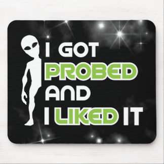 I Got Probed Funny Alien Abduction Mouse Pad