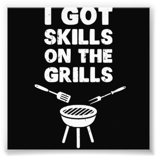 I Got Skills on the Grills Cookout BBQ Photo Print