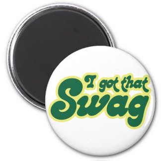 I got swag magnet