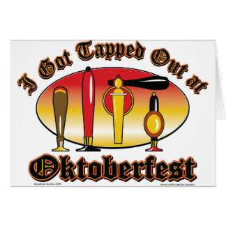 I got Tapped Out At Oktoberfest Card