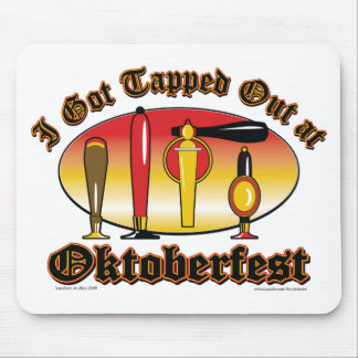 I got Tapped Out At Oktoberfest Mouse Pad