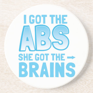 I got the ABS she got the BRAINS Coaster