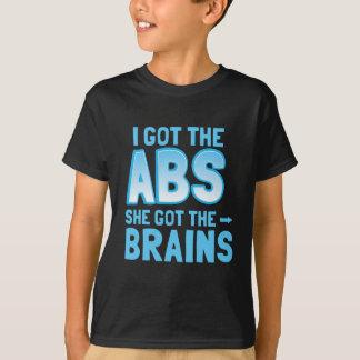 I got the ABS she got the BRAINS T-Shirt