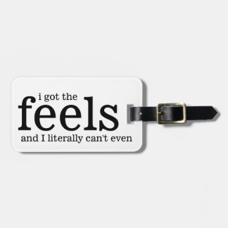 I got the Feels and I literally Can't Even Luggage Tag