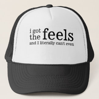I got the Feels and I literally Can't Even Trucker Hat