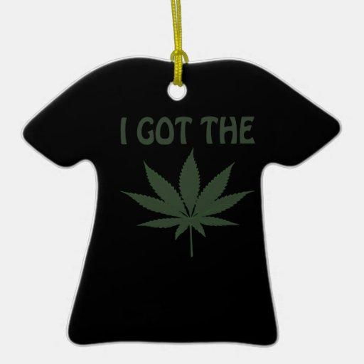 I Got The Marijuana Double-Sided T-Shirt Ceramic Christmas Ornament
