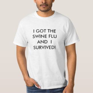 I GOT THE SWINE FLU   AND  I SURVIVED! T-Shirt