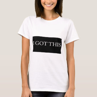 I GOT THIS funny motivational typography T-Shirt