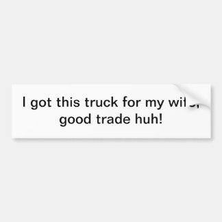 I got this truck for my wife - bumper sticker