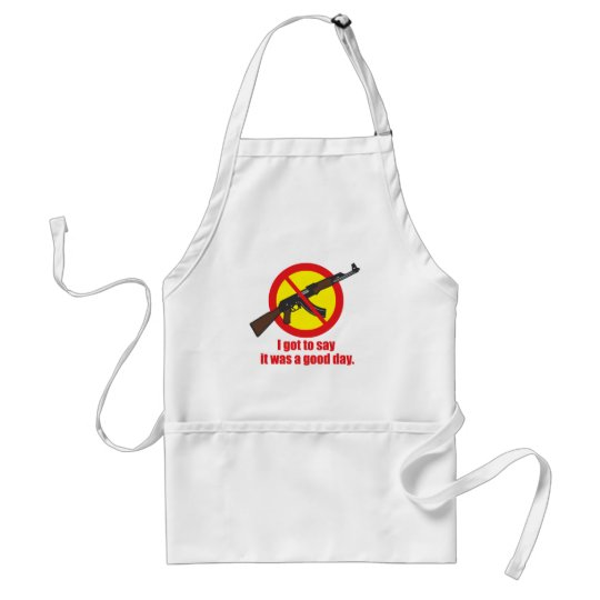 I got to say it was a good day adult apron