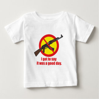 I got to say it was a good day baby T-Shirt