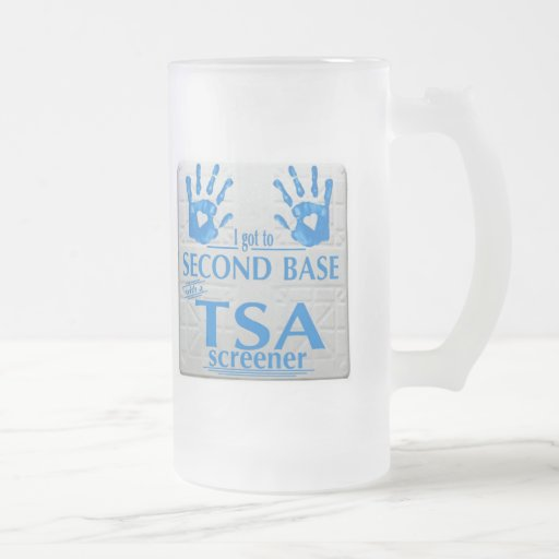 I got to second base with a TSA screener 16 Oz Frosted Glass Beer Mug