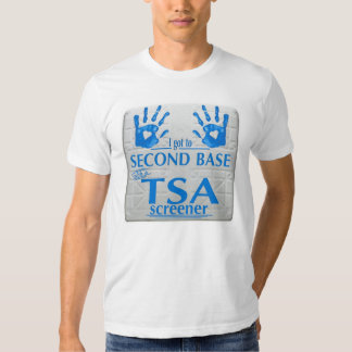 I got to second base with a TSA screener T-shirts