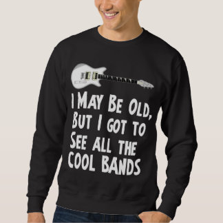 I got to see the cool bands sweatshirt