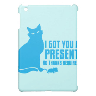 I GOT YOU A PRESENT cat NO THANKS REQUIRED Cover For The iPad Mini
