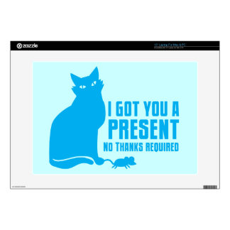 I GOT YOU A PRESENT cat NO THANKS REQUIRED Skin For Laptop