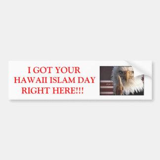 I GOT YOUR HAWAII ISLAM DAY RIGHT... CAR BUMPER STICKER